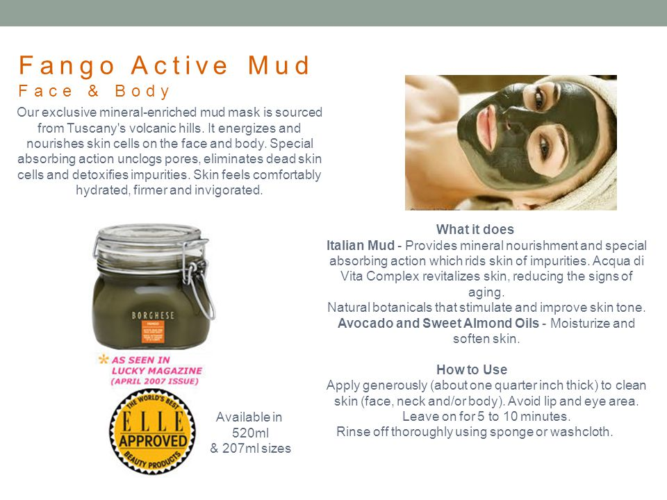 Fango Active Mud Face & Body What it does Italian Mud - Provides mineral nourishment and special absorbing action which rids skin of impurities. Acqua