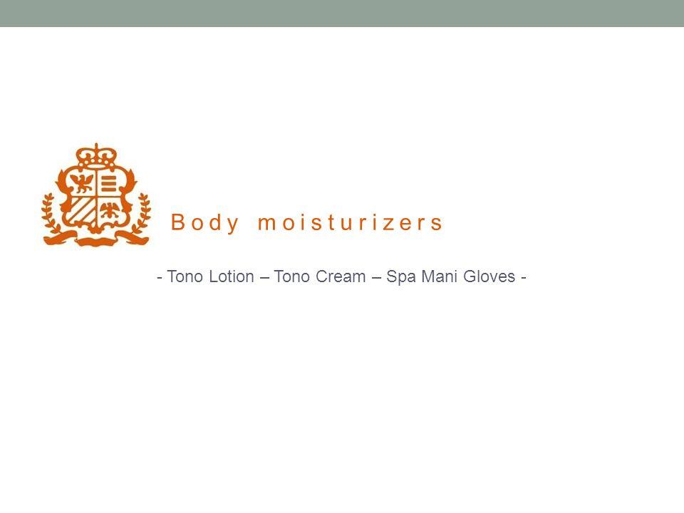 - Tono Lotion – Tono Cream – Spa Mani Gloves - Body moisturizers