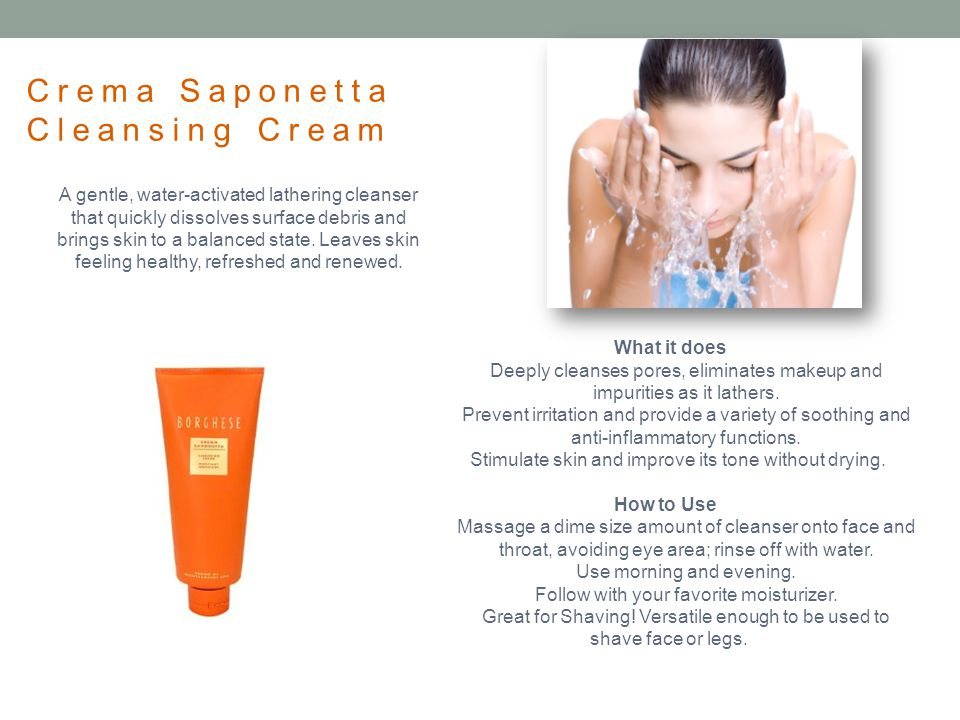 Crema Saponetta Cleansing Cream A gentle, water-activated lathering cleanser that quickly dissolves surface debris and brings skin to a balanced state