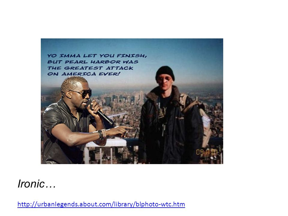 Ironic… Kanye Interrupts Tourist Guy http://urbanlegends.about.com/library/blphoto-wtc.htm