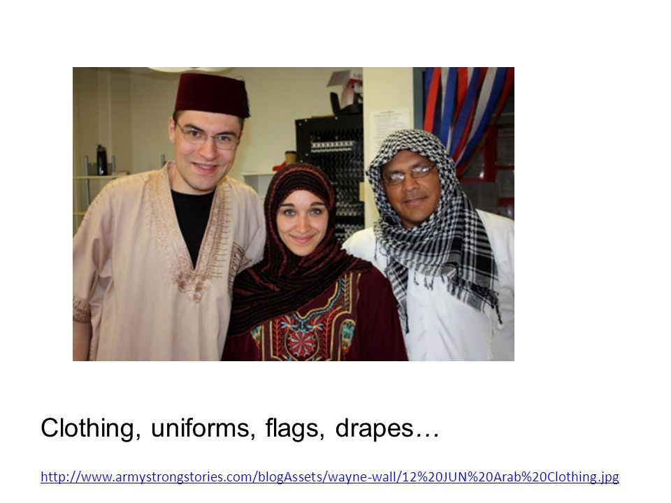Clothing, uniforms, flags, drapes… http://www.armystrongstories.com/blogAssets/wayne-wall/12%20JUN%20Arab%20Clothing.jpg