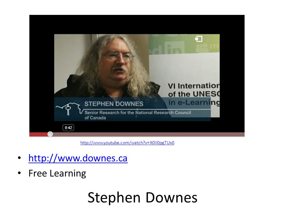 http://www.downes.ca Free Learning Stephen Downes http://www.youtube.com/watch v=X0iI0pgTUx0