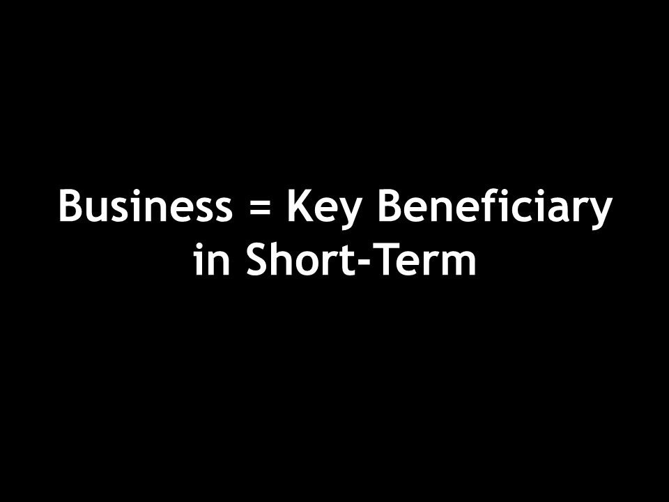 Business = Key Beneficiary in Short-Term