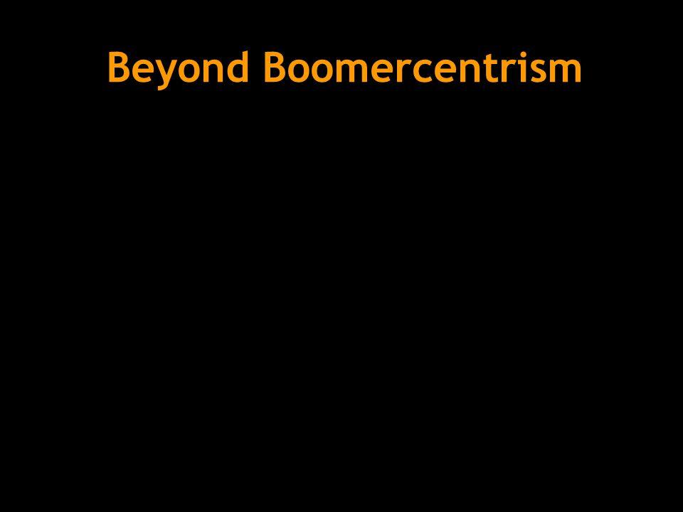 Beyond Boomercentrism