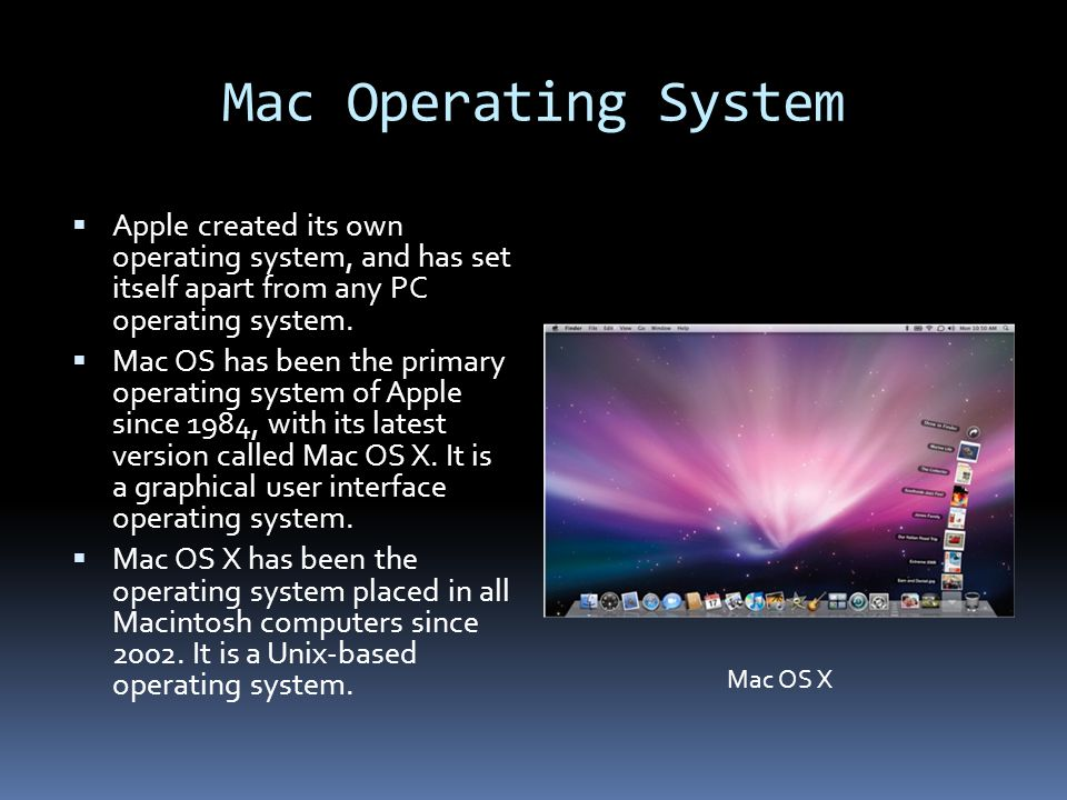 Mac Operating System  Apple created its own operating system, and has set itself apart from any PC operating system.