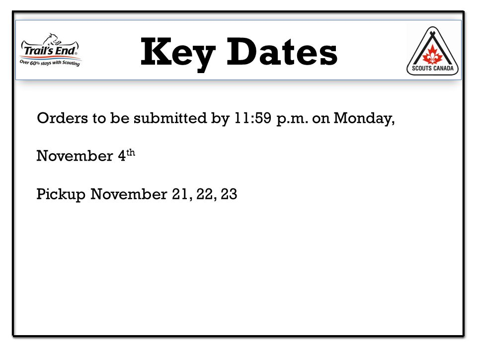 Key Dates Orders to be submitted by 11:59 p.m. on Monday, November 4 th Pickup November 21, 22, 23