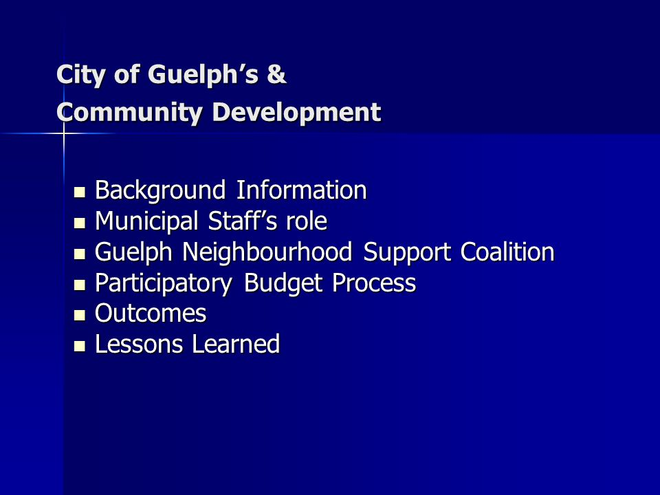 City of Guelph's & Community Development Background Information Background Information Municipal Staff's role Municipal Staff's role Guelph Neighbourh