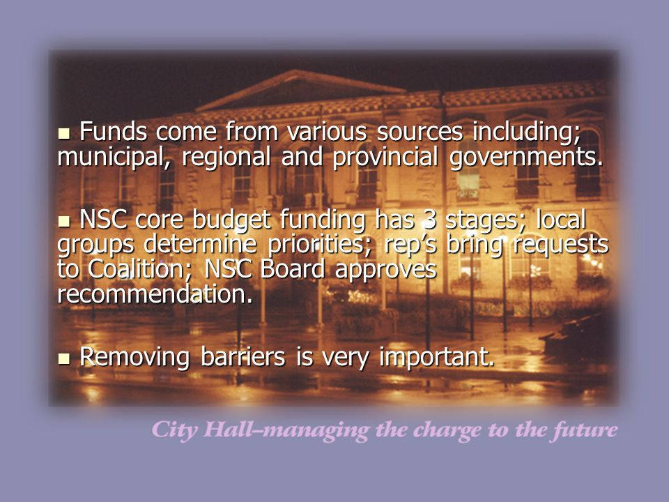 Funds come from various sources including; municipal, regional and provincial governments. Funds come from various sources including; municipal, regio