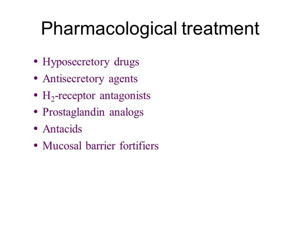 Pharmacological treatment  Hyposecretory drugs  Antisecretory agents  H 2 -receptor antagonists  Prostaglandin analogs  Antacids  Mucosal barrie
