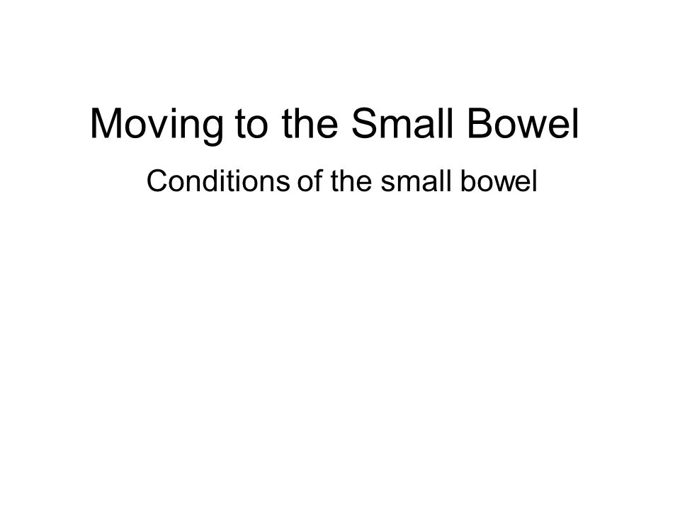 Moving to the Small Bowel Conditions of the small bowel