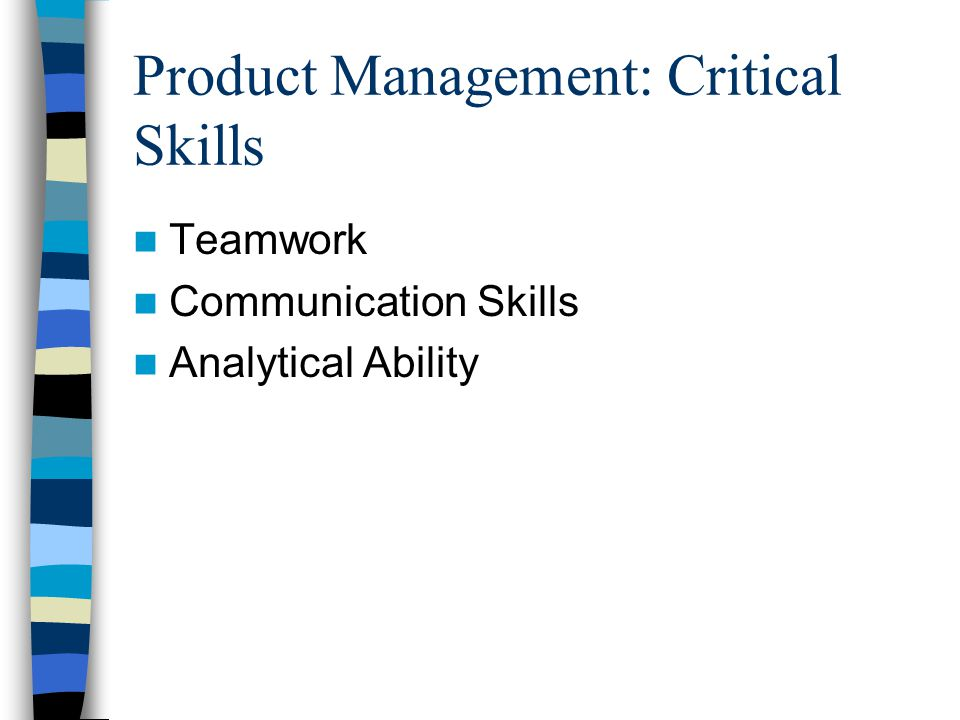Product Management: Critical Skills Teamwork Communication Skills Analytical Ability