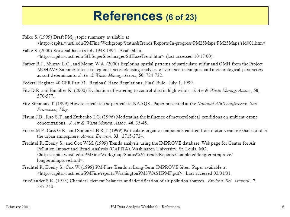 February 2001 PM Data Analysis Workbook: References 6 Falke S. (1999) Draft PM 2.5 topic summary available at Falke S. (2000) Seasonal haze trends 194