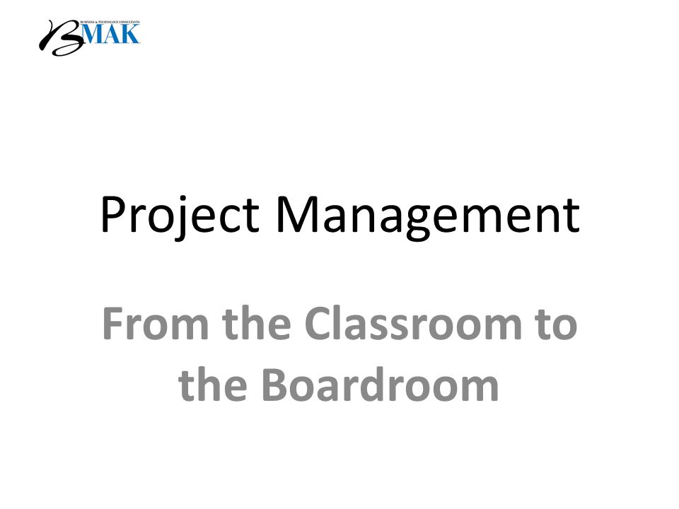 Project Management From the Classroom to the Boardroom