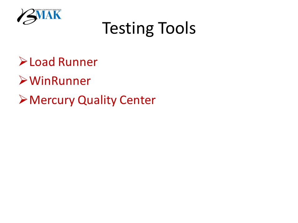 Testing Tools  Load Runner  WinRunner  Mercury Quality Center