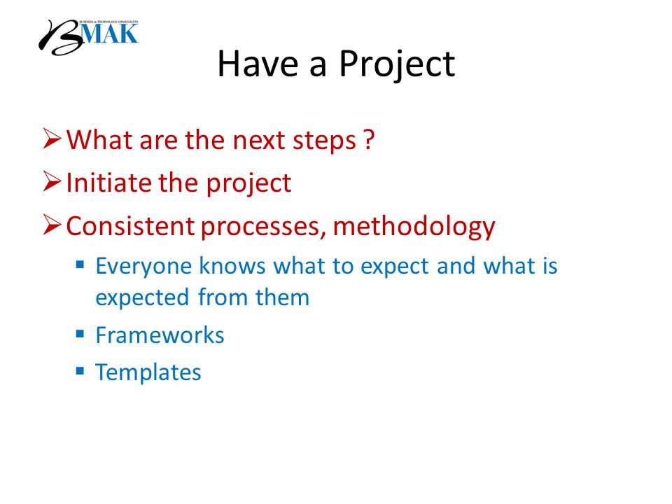 Have a Project  What are the next steps .