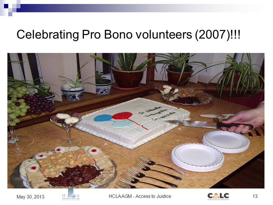 HCLA AGM - Access to Justice13 May 30, 2013 Celebrating Pro Bono volunteers (2007)!!!