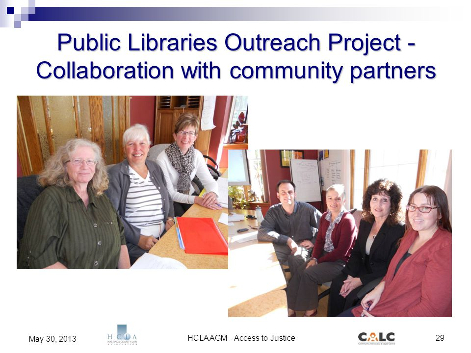 HCLA AGM - Access to Justice29 May 30, 2013 Public Libraries Outreach Project - Collaboration with community partners