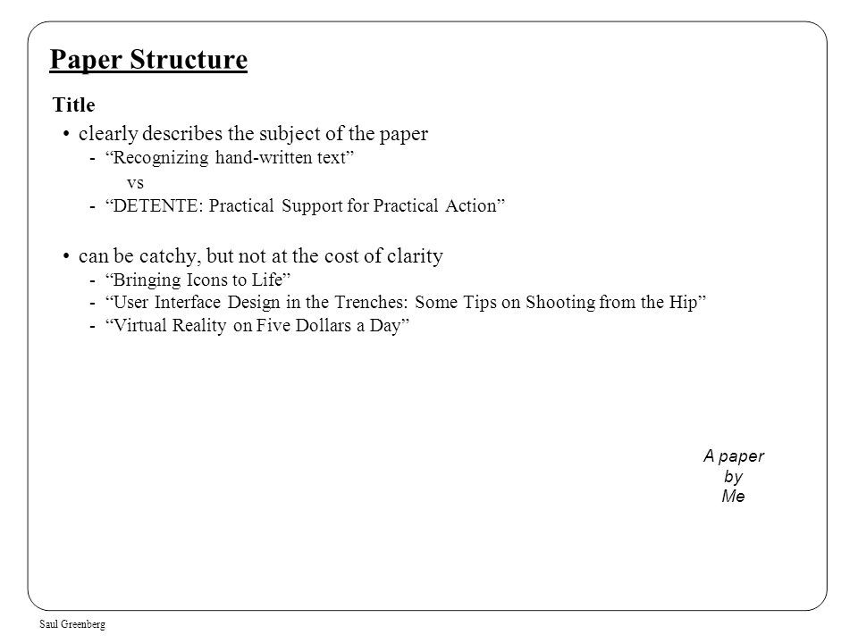 "Saul Greenberg Paper Structure Title clearly describes the subject of the paper -""Recognizing hand-written text"" vs -""DETENTE: Practical Support for P"