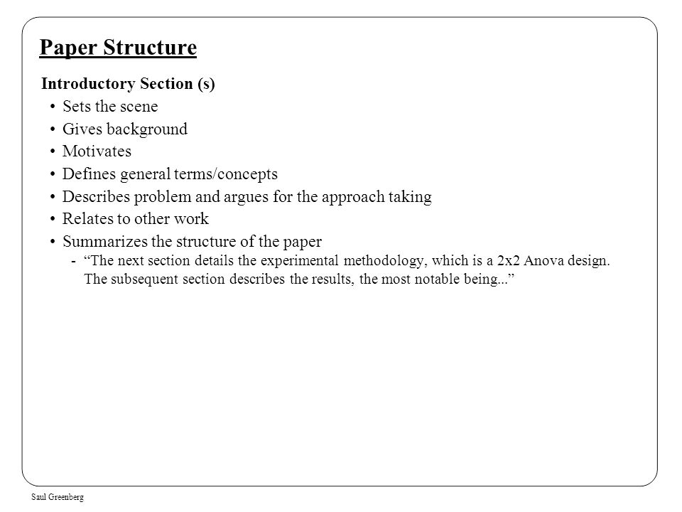 Saul Greenberg Paper Structure Introductory Section (s) Sets the scene Gives background Motivates Defines general terms/concepts Describes problem and