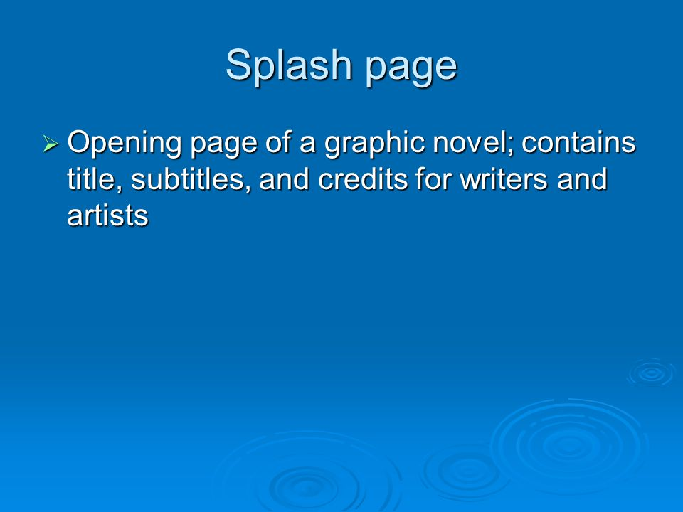 Splash page  Opening page of a graphic novel; contains title, subtitles, and credits for writers and artists
