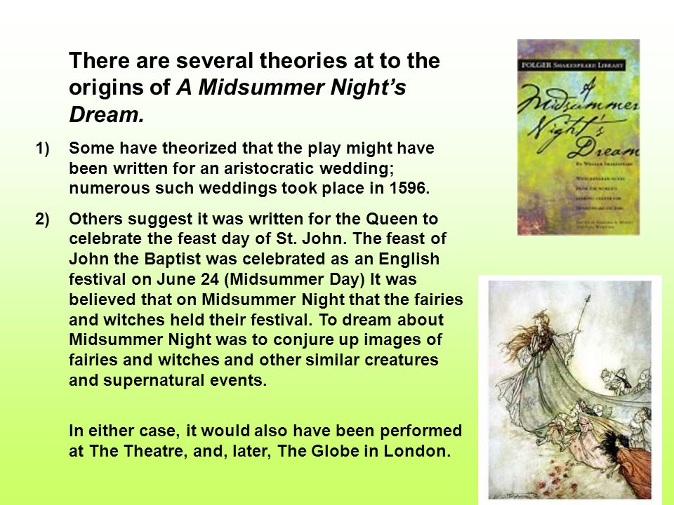 There are several theories at to the origins of A Midsummer Night's Dream.