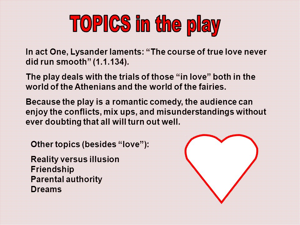In act One, Lysander laments: The course of true love never did run smooth (1.1.134).