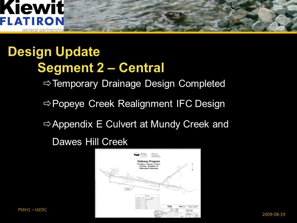 PMH1 – IAERC  Temporary Drainage Design Completed  Popeye Creek Realignment IFC Design  Appendix E Culvert at Mundy Creek and Dawes Hill Creek Design Update Segment 2 – Central 2009-08-19 PMH1 – IAERC