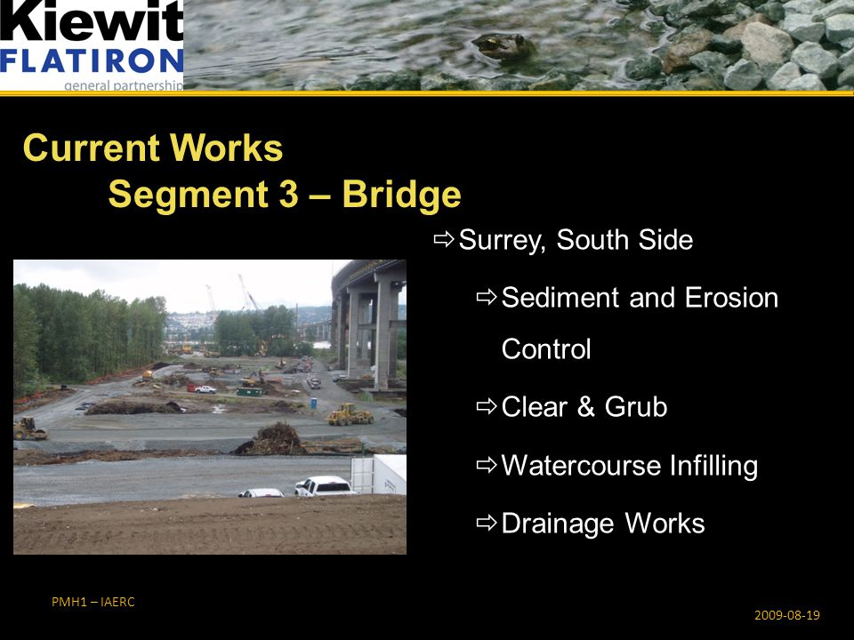 PMH1 – IAERC  Surrey, South Side  Sediment and Erosion Control  Clear & Grub  Watercourse Infilling  Drainage Works Current Works Segment 3 – Bridge 2009-08-19