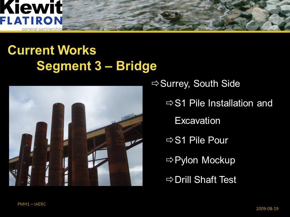 PMH1 – IAERC  Surrey, South Side  S1 Pile Installation and Excavation  S1 Pile Pour  Pylon Mockup  Drill Shaft Test Current Works Segment 3 – Bridge 2009-08-19