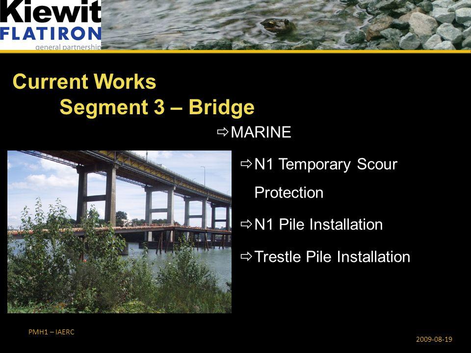 PMH1 – IAERC  MARINE  N1 Temporary Scour Protection  N1 Pile Installation  Trestle Pile Installation Current Works Segment 3 – Bridge 2009-08-19