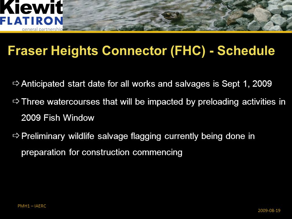 PMH1 – IAERC  Anticipated start date for all works and salvages is Sept 1, 2009  Three watercourses that will be impacted by preloading activities i