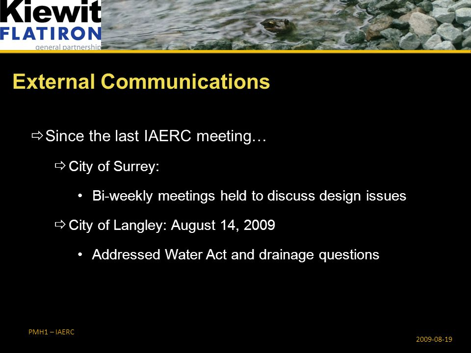 PMH1 – IAERC  Since the last IAERC meeting…  City of Surrey: Bi-weekly meetings held to discuss design issues  City of Langley: August 14, 2009 Add