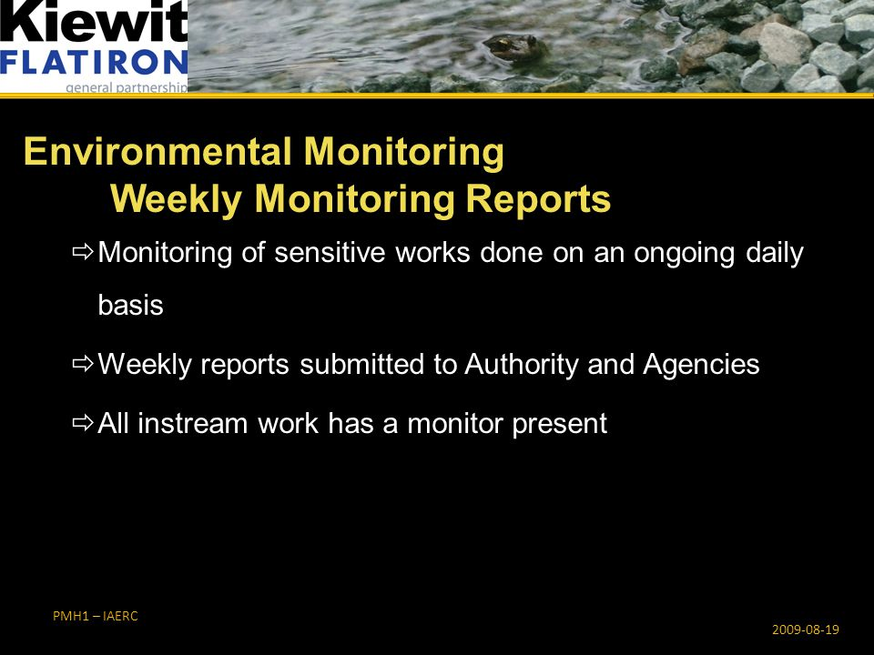 PMH1 – IAERC Environmental Monitoring Weekly Monitoring Reports 2009-08-19  Monitoring of sensitive works done on an ongoing daily basis  Weekly rep