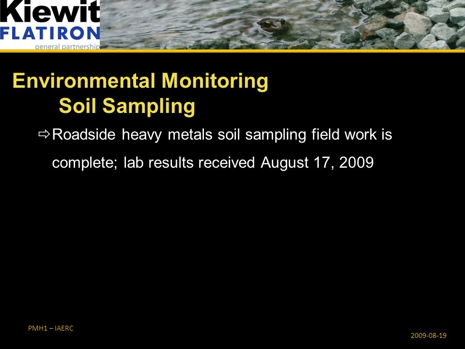 PMH1 – IAERC Environmental Monitoring Soil Sampling 2009-08-19  Roadside heavy metals soil sampling field work is complete; lab results received August 17, 2009