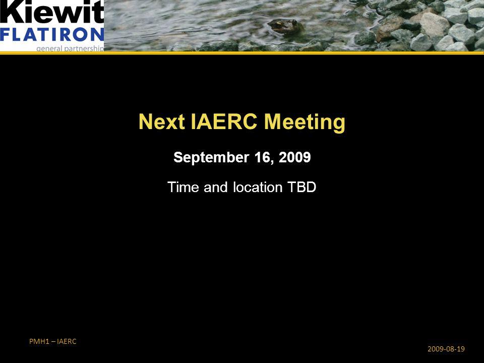 PMH1 – IAERC Next IAERC Meeting 2009-08-19 September 16, 2009 Time and location TBD