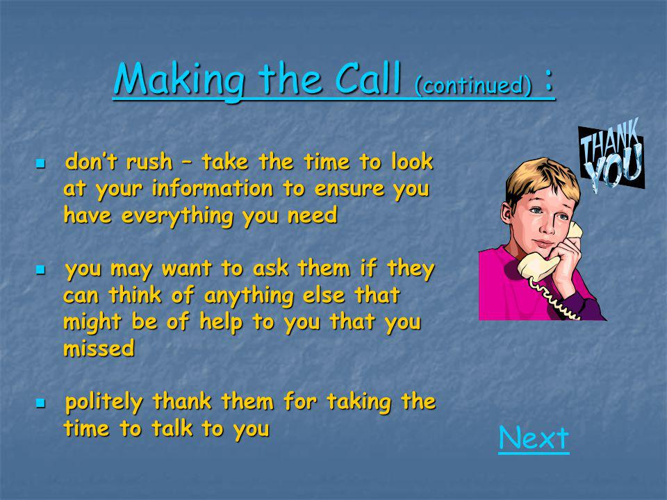 Making the Call (continued) : Next don't rush – take the time to look don't rush – take the time to look at your information to ensure you at your inf