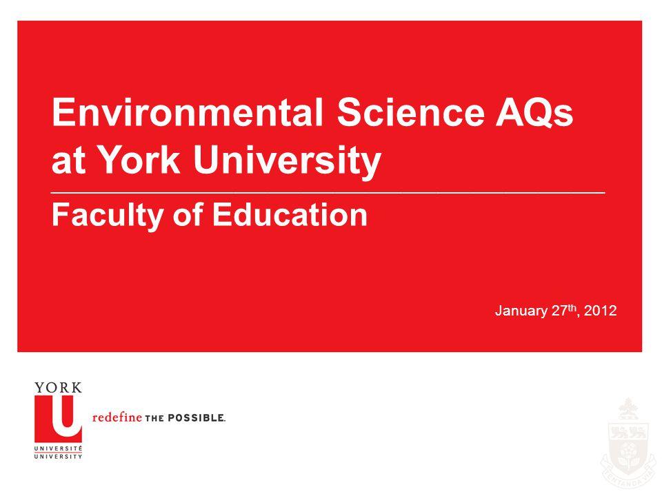 January 27 th, 2012 Environmental Science AQs at York University _____________________________________________________________________________________