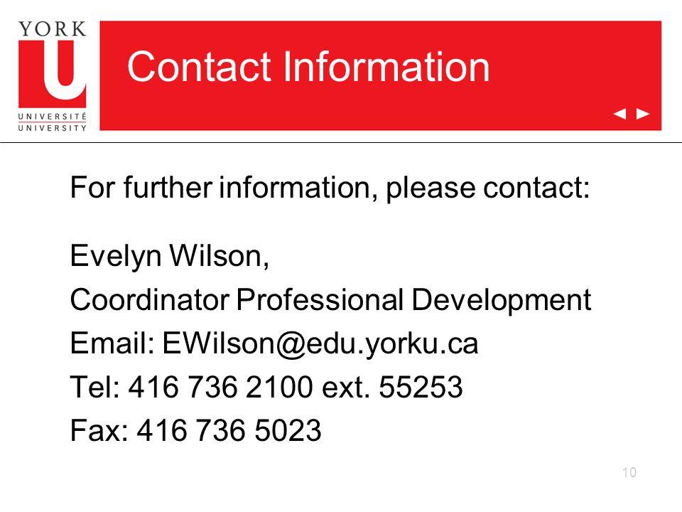 Contact Information For further information, please contact: Evelyn Wilson, Coordinator Professional Development Email: EWilson@edu.yorku.ca Tel: 416