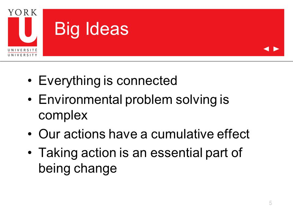 Big Ideas Everything is connected Environmental problem solving is complex Our actions have a cumulative effect Taking action is an essential part of being change 5