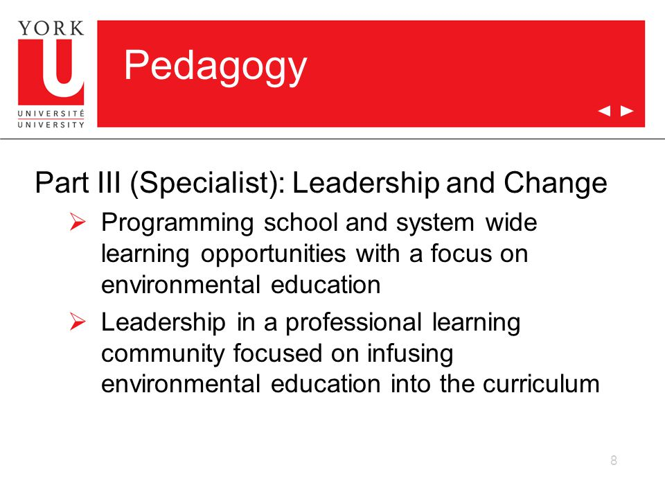 Pedagogy Part III (Specialist): Leadership and Change  Programming school and system wide learning opportunities with a focus on environmental education  Leadership in a professional learning community focused on infusing environmental education into the curriculum 8