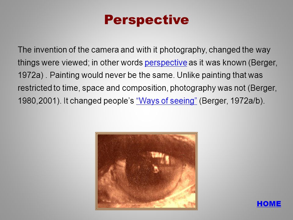 The invention of the camera and with it photography, changed the way things were viewed; in other words perspective as it was known (Berger, 1972a).