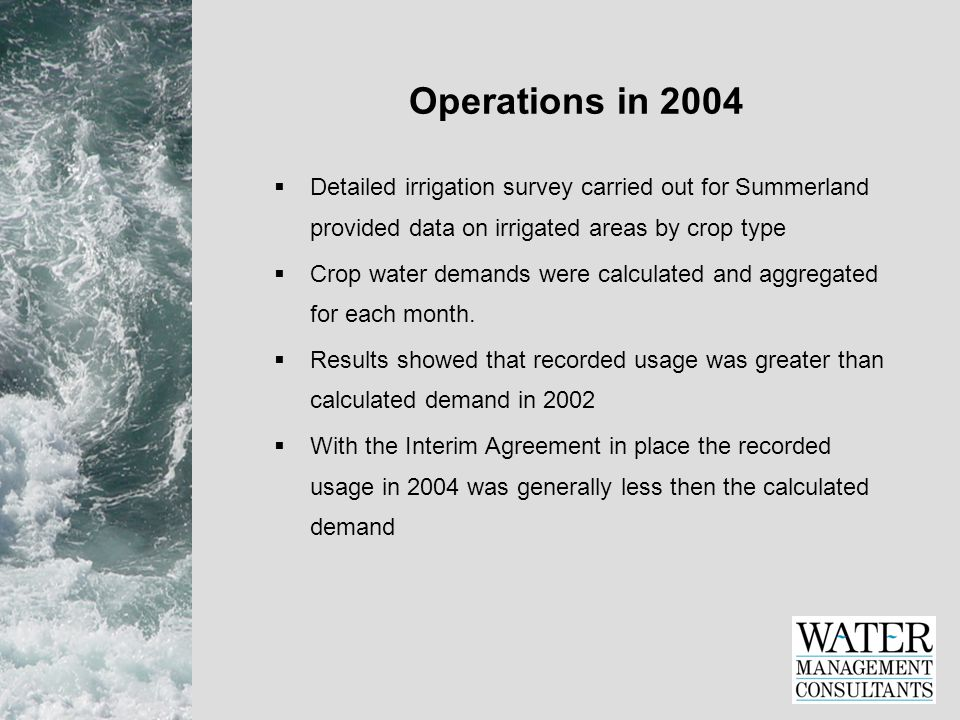 Operations in 2004  Detailed irrigation survey carried out for Summerland provided data on irrigated areas by crop type  Crop water demands were calculated and aggregated for each month.