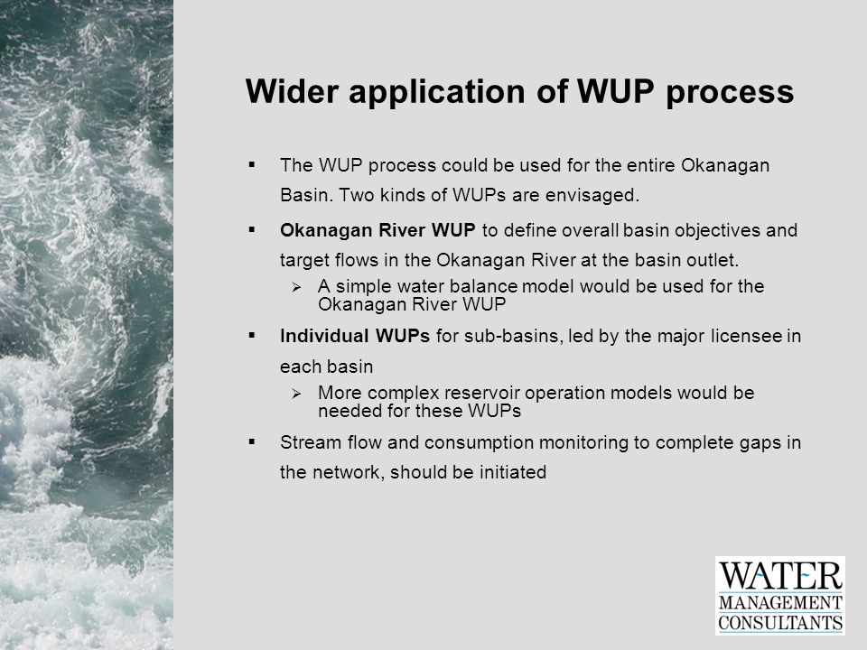 Wider application of WUP process  The WUP process could be used for the entire Okanagan Basin.