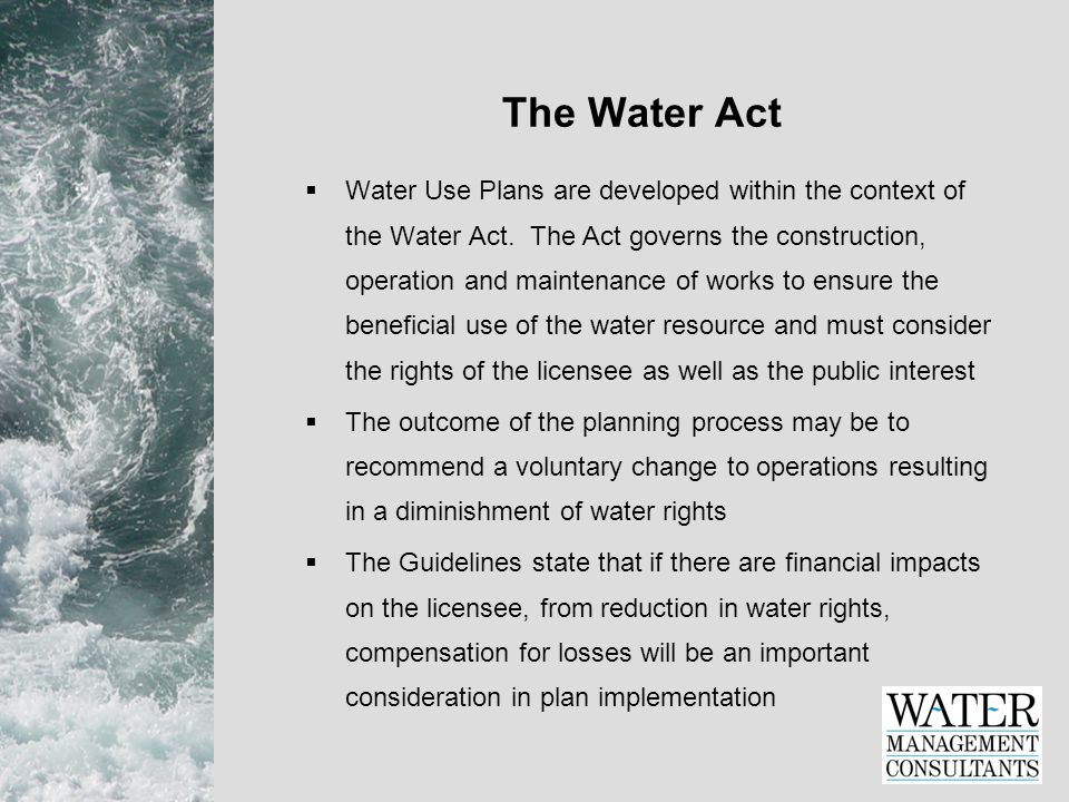 The Water Act  Water Use Plans are developed within the context of the Water Act.