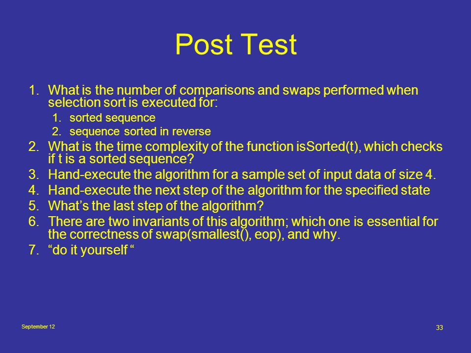 September 12 33 Post Test 1.What is the number of comparisons and swaps performed when selection sort is executed for: 1.sorted sequence 2.sequence so