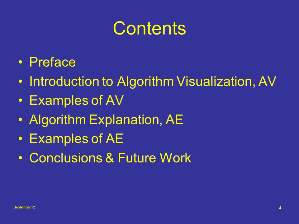 September 12 4 Contents Preface Introduction to Algorithm Visualization, AV Examples of AV Algorithm Explanation, AE Examples of AE Conclusions & Futu