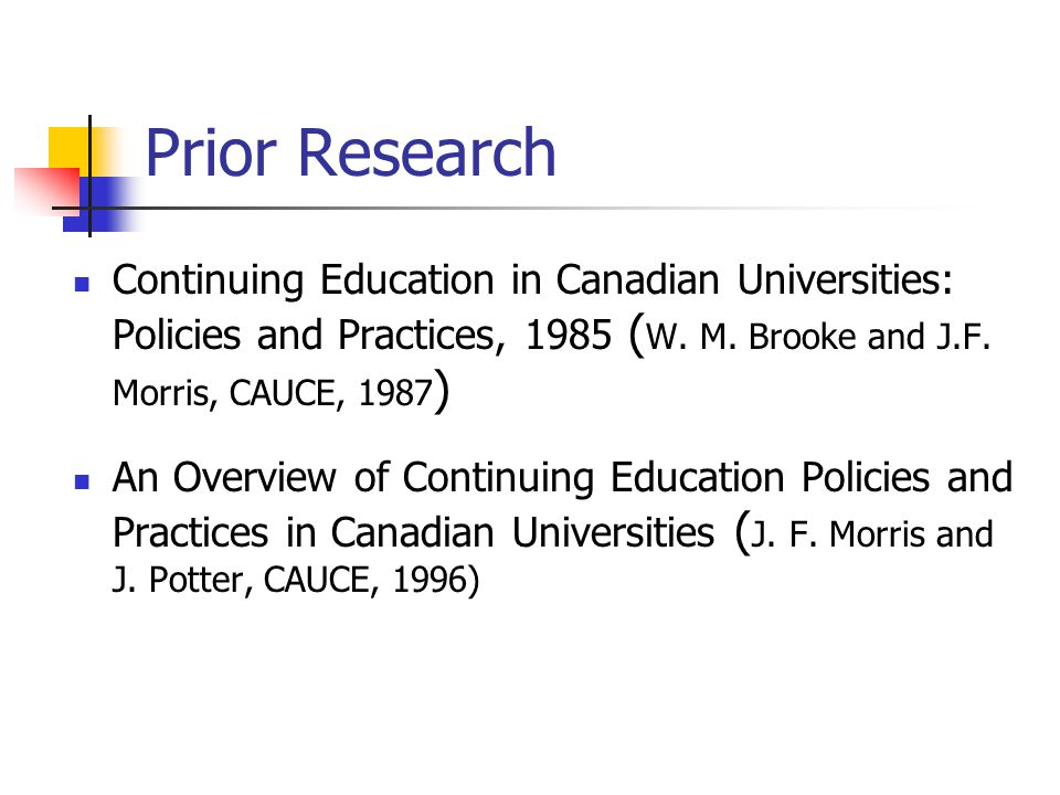 Research Objectives develop an up-to-date, comprehensive overview of the field of practice identify emerging trends and changes that have occurred in university continuing education over the last 15 to 20 years publish a summary report for distribution to CAUCE member institutions that will serve as a general description of practice and a reference document for practitioners, policy makers, researchers and others interested in this area of higher education