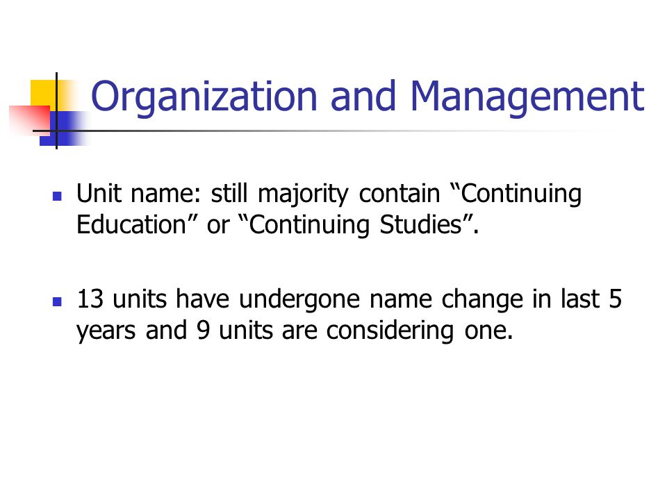 Organization and Management Unit name: still majority contain Continuing Education or Continuing Studies .