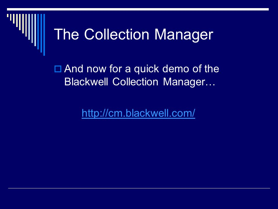 The Collection Manager  And now for a quick demo of the Blackwell Collection Manager… http://cm.blackwell.com/