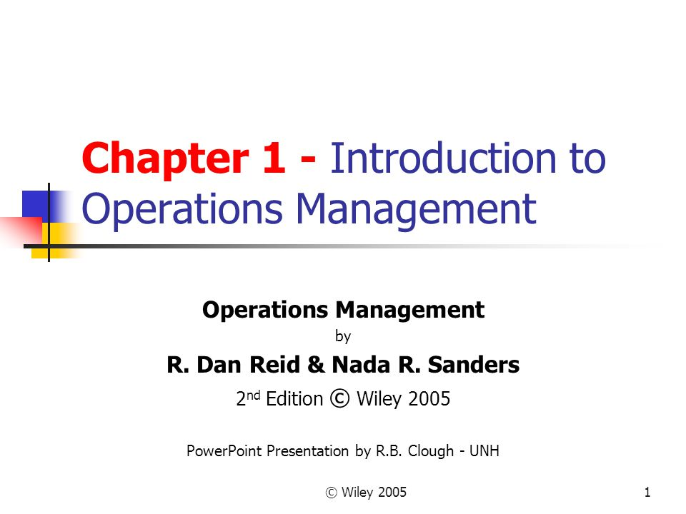 © Wiley 20051 Chapter 1 - Introduction to Operations Management Operations Management by R. Dan Reid & Nada R. Sanders 2 nd Edition © Wiley 2005 Power